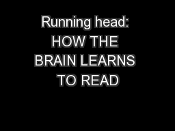 Running head: HOW THE BRAIN LEARNS TO READ PowerPoint PPT Presentation
