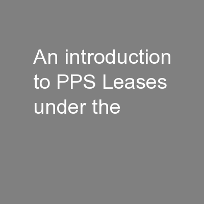 An introduction to PPS Leases under the