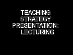 TEACHING STRATEGY PRESENTATION:  LECTURING