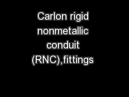 Carlon rigid nonmetallic conduit (RNC),fittings  PowerPoint PPT Presentation