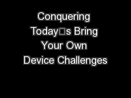Conquering Today's Bring Your Own Device Challenges