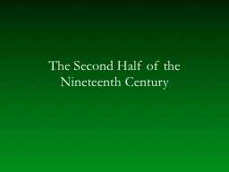 The Second Half of the Nineteenth Century PowerPoint PPT Presentation