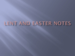 LENT AND EASTER Notes PowerPoint PPT Presentation