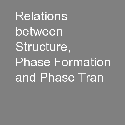 Relations between Structure, Phase Formation and Phase Tran PowerPoint PPT Presentation