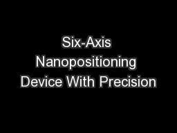 Six-Axis Nanopositioning Device With Precision PowerPoint PPT Presentation