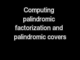 Computing palindromic factorization and palindromic covers
