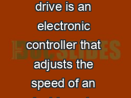 VARIABLEFREQUENCY DRIVE A viablefrequency drive is an electronic controller that adjusts the speed of an electric motor by modulating the power being delivered