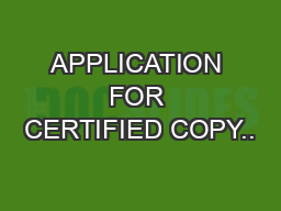 APPLICATION FOR CERTIFIED COPY..