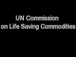 UN Commission on Life Saving Commodities PowerPoint PPT Presentation