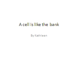 A  cell is like the bank