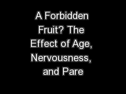 A Forbidden Fruit? The Effect of Age, Nervousness, and Pare