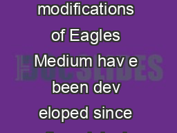 Dulbeccos Modified Eagles Medium DME Many modifications of Eagles Medium hav e been dev eloped since the original formulation appeared in the literature