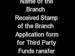 Acknowledgement Customer ID Date  Signatur e of Bank Official Name of the Branch  Received Stamp of the Branch  Application form for Third Party Funds ransfer thr ough NetBanking APPLICA TION DET AIL