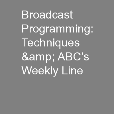 Broadcast Programming: Techniques & ABC's Weekly Line