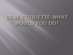 Deaf Etiquette: What would you do? PowerPoint PPT Presentation