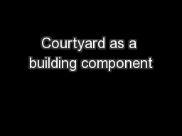 Courtyard as a building component