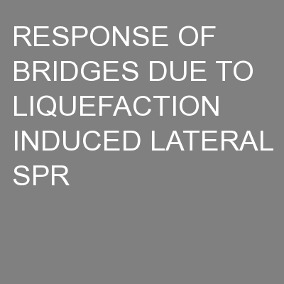 RESPONSE OF BRIDGES DUE TO LIQUEFACTION INDUCED LATERAL SPR
