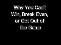 Why You Can't Win, Break Even, or Get Out of the Game