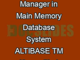 Design and Implementation of Storage Manager in Main Memory Database System ALTIBASE TM KwangChul Jung RealTime Tech
