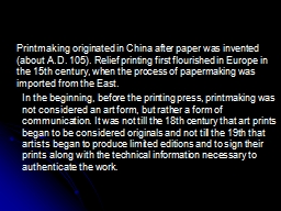 Printmaking originated in China after paper was invented (a