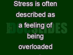 Continued over page what is stress Stress is often described as a feeling of being overloaded wound up tight tense and worried