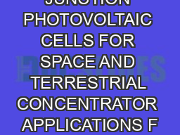 JUNCTION PHOTOVOLTAIC CELLS FOR SPACE AND TERRESTRIAL CONCENTRATOR APPLICATIONS F