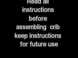 Read all instructions before assembling  crib keep instructions for future use