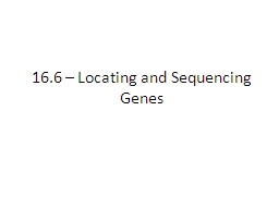 16.6 � Locating and Sequencing Genes