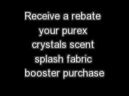 Receive a rebate your purex crystals scent splash fabric booster purchase