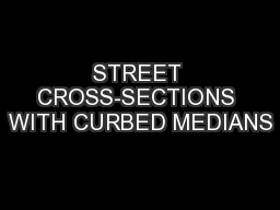 STREET CROSS-SECTIONS WITH CURBED MEDIANS