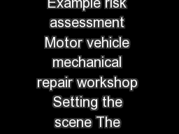 of  pages Health and Safety Executive Example risk assessment Motor vehicle mechanical repair workshop Setting the scene The garage manager did the risk assessment