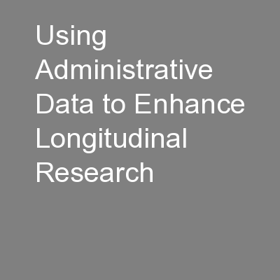 Using Administrative Data to Enhance Longitudinal Research PowerPoint Presentation, PPT - DocSlides