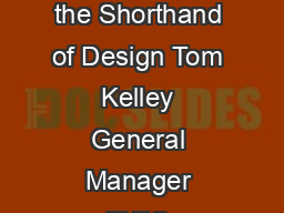 A R T I C L E R E P R I N T Design Management Journal Prototyping is the Shorthand of Design Tom Kelley General Manager IDEO Copyright  Summer  by the Design Management Institute SM PowerPoint PPT Presentation