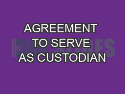 AGREEMENT TO SERVE AS CUSTODIAN