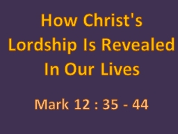 How Christ's Lordship Is Revealed In Our PowerPoint PPT Presentation
