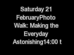 Saturday 21 FebruaryPhoto Walk: Making the Everyday Astonishing14:00 t PDF document - DocSlides