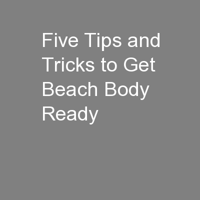 Five Tips and Tricks to Get Beach Body Ready PowerPoint PPT Presentation