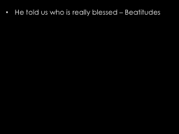 He  told us who is really blessed