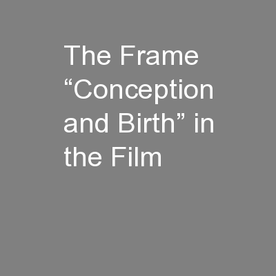 """The Frame """"Conception and Birth"""" in the Film"""