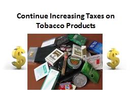 Continue Increasing Taxes on Tobacco Products PowerPoint PPT Presentation