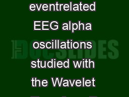Functions and sources of eventrelated EEG alpha oscillations studied with the Wavelet Transform R