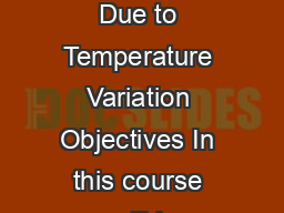 Module   Deflection of Structures Lecture   Bending Deflection Due to Temperature Variation Objectives In this course you will learn the following Bending deflection of beams due to temperature varia
