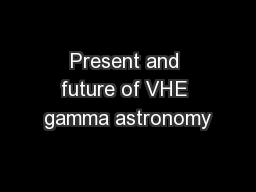 Present and future of VHE gamma astronomy