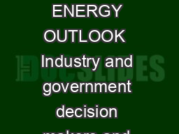 WORLD ENERGY OUTLOOK  EXECUTIVE SUMMARY  WORLD ENERGY OUTLOOK  Industry and government decision makers and others with a stake in the energy sector all need WEO