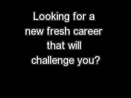 Looking for a new fresh career that will challenge you?