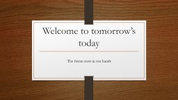 Welcome to tomorrow's today