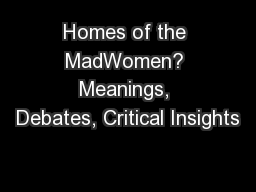 Homes of the MadWomen? Meanings, Debates, Critical Insights PowerPoint PPT Presentation