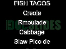 MondayFriday pm MondayThursday pmClose Sunday pmClose In Bar Area Only  BLACKENED FISH TACOS Creole Rmoulade Cabbage Slaw Pico de Gallo Avocado FISH  CHIPS Guinness Beer Battered Fish Matchstick Frie