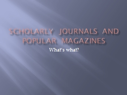 Scholarly Journals and Popular Magazines