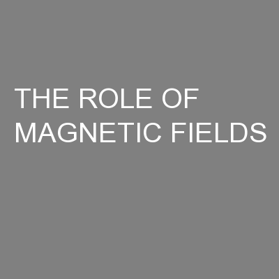 THE ROLE OF MAGNETIC FIELDS